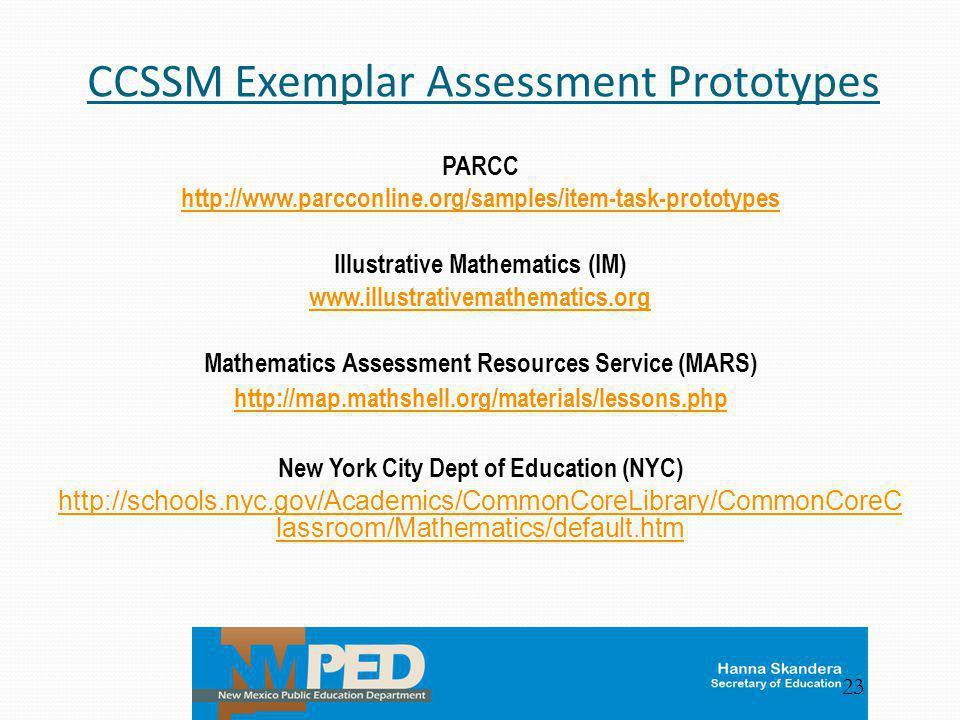 CCSSM Exemplar Assessment Prototypes PARCC http://www.parcconline.org/samples/item-task-prototypes Illustrative Mathematics (IM) www.illustrativemathe