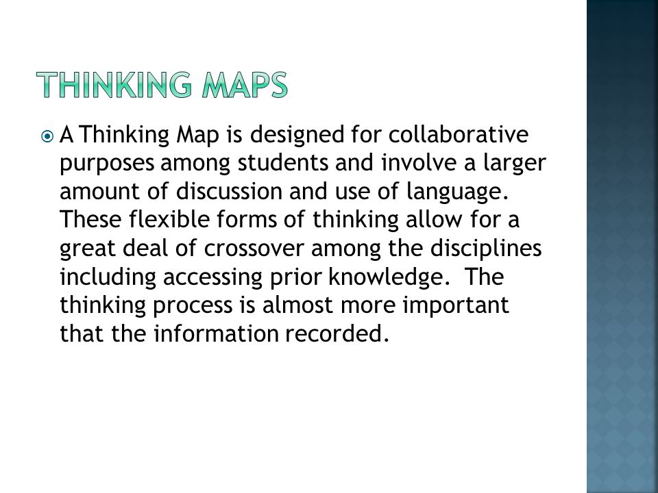  A Thinking Map is designed for collaborative purposes among students and involve a larger amount of discussion and use of language.