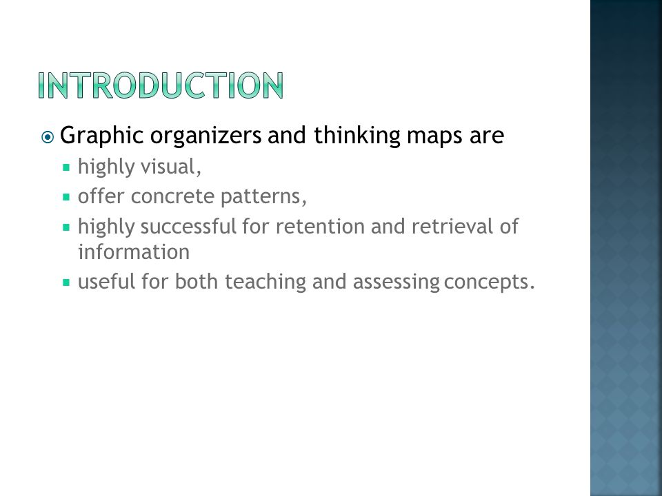  Graphic organizers and thinking maps are  highly visual,  offer concrete patterns,  highly successful for retention and retrieval of information