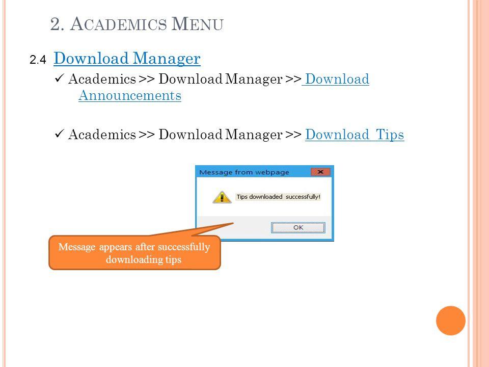 2. A CADEMICS M ENU 2.4 Download Manager Academics >> Download Manager >> Download Announcements Academics >> Download Manager >> Download Tips Messag