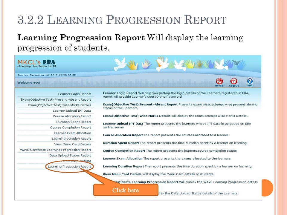 3.2.2 L EARNING P ROGRESSION R EPORT Click here Learning Progression Report Will display the learning progression of students.