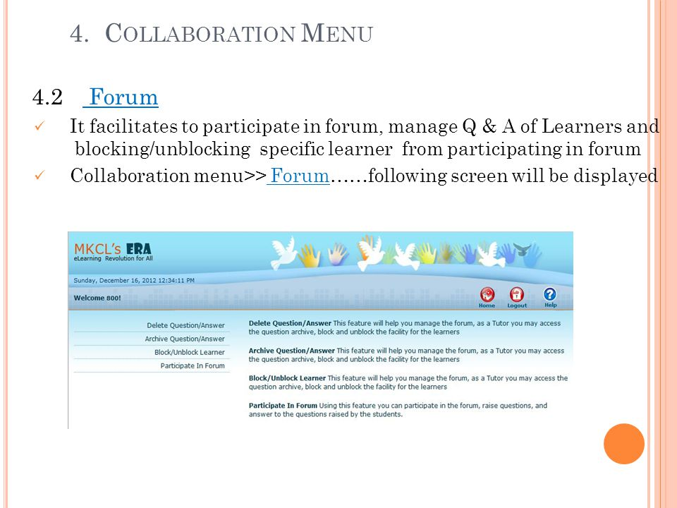 4.2 Forum It facilitates to participate in forum, manage Q & A of Learners and blocking/unblocking specific learner from participating in forum Collab