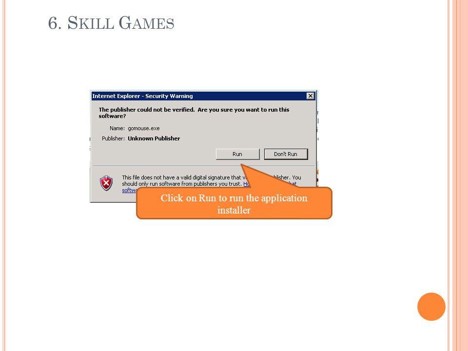6. S KILL G AMES Click on Run to run the application installer
