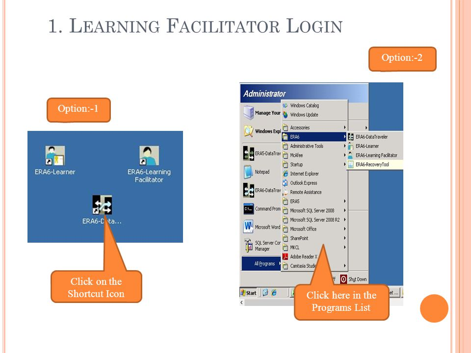 L OGIN P AGE Normally the Learning Facilitator login will have the following URL: http:// >/ERA6/sysindex.aspx Type your login ID and password Click to login Click here if you have forget the password
