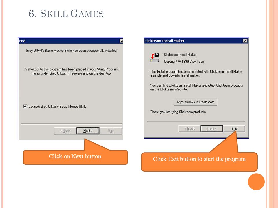 6. S KILL G AMES Click on Next button Click Exit button to start the program