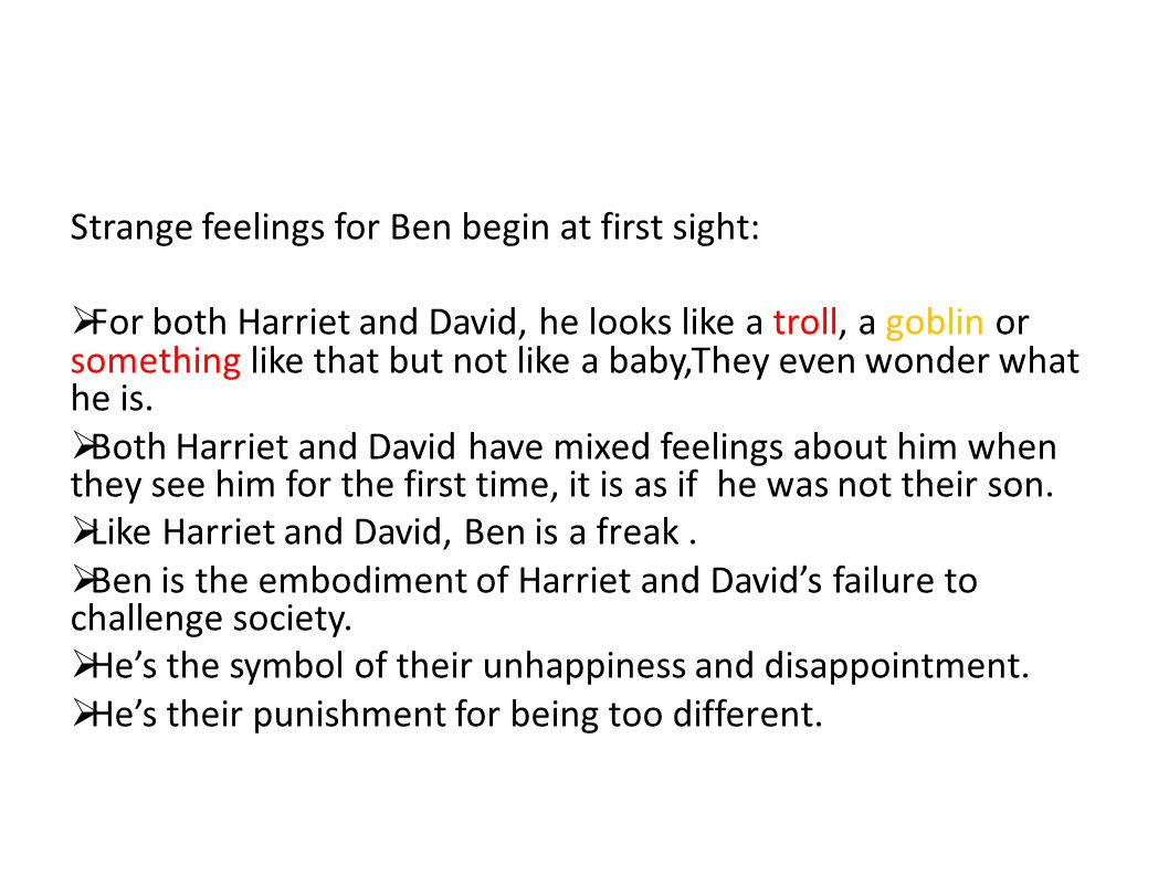 Strange feelings for Ben begin at first sight:  For both Harriet and David, he looks like a troll, a goblin or something like that but not like a bab