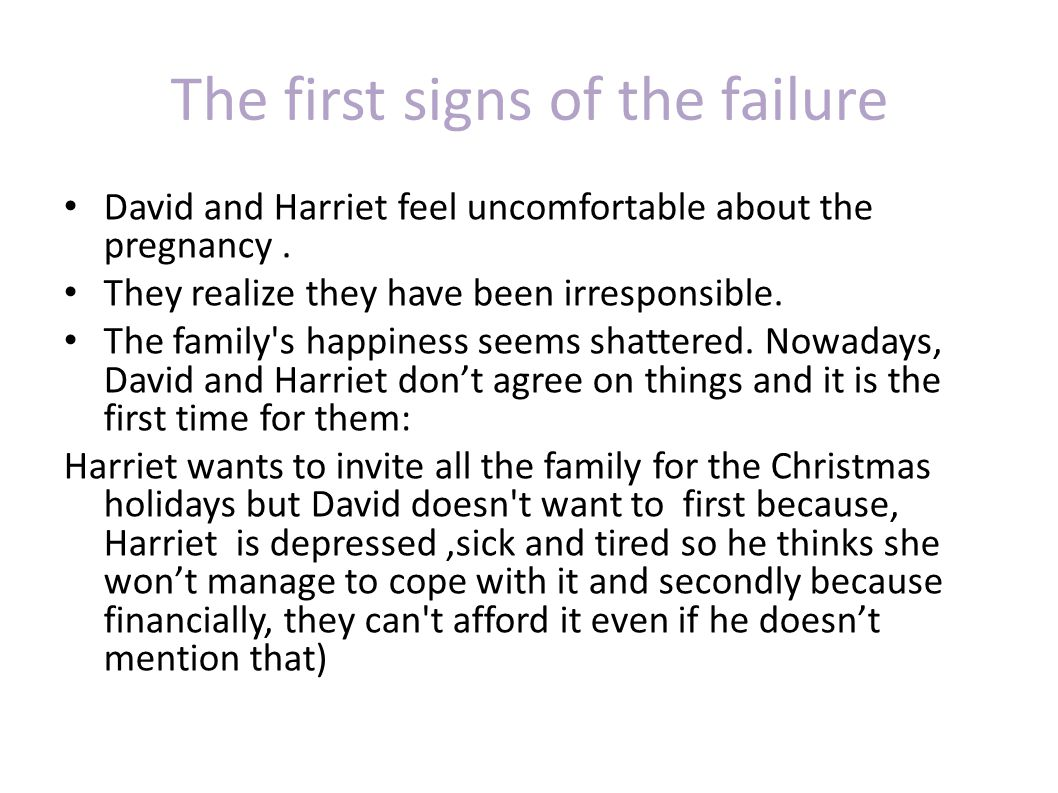 The first signs of the failure David and Harriet feel uncomfortable about the pregnancy. They realize they have been irresponsible. The family's happi