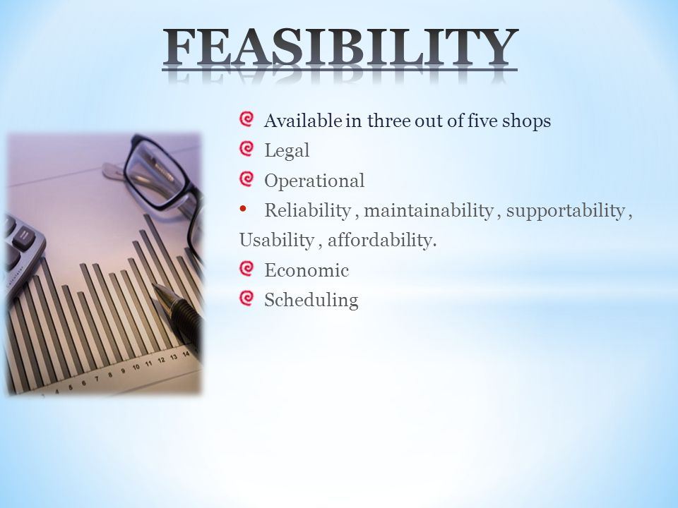 Available in three out of five shops Legal Operational Reliability, maintainability, supportability, Usability, affordability. Economic Scheduling