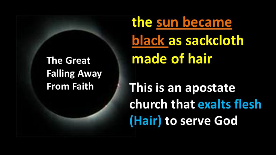 Revelation 6:12-13 I looked when He broke the sixth seal, and there was a great earthquake; and the sun became black as sackcloth made of hair, and th