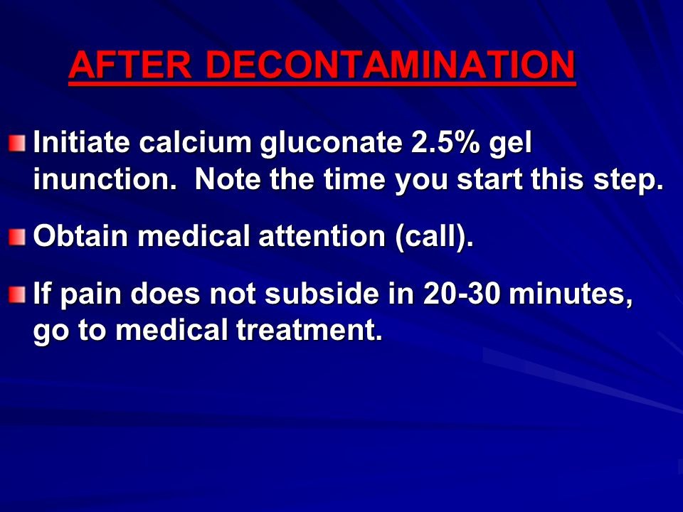 AFTER DECONTAMINATION Initiate calcium gluconate 2.5% gel inunction.
