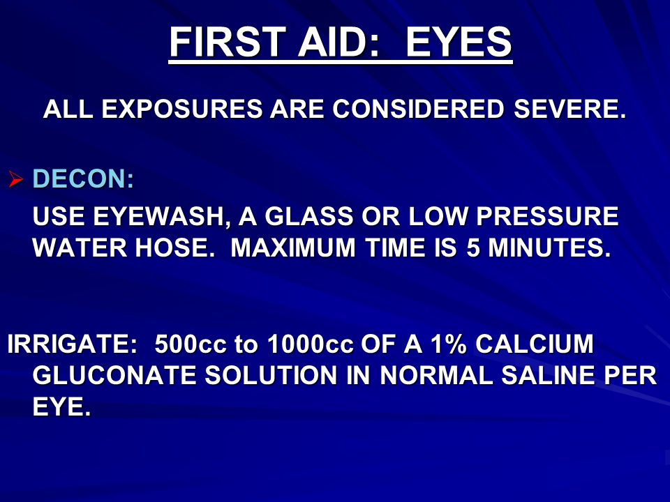 FIRST AID: EYES ALL EXPOSURES ARE CONSIDERED SEVERE.