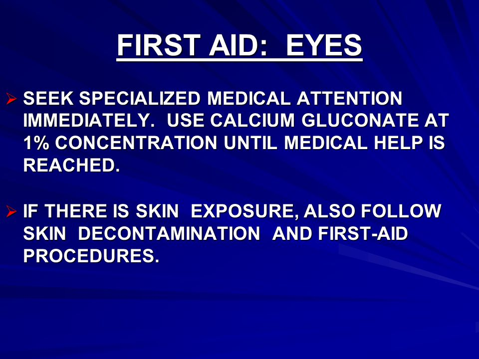 FIRST AID: EYES  SEEK SPECIALIZED MEDICAL ATTENTION IMMEDIATELY.
