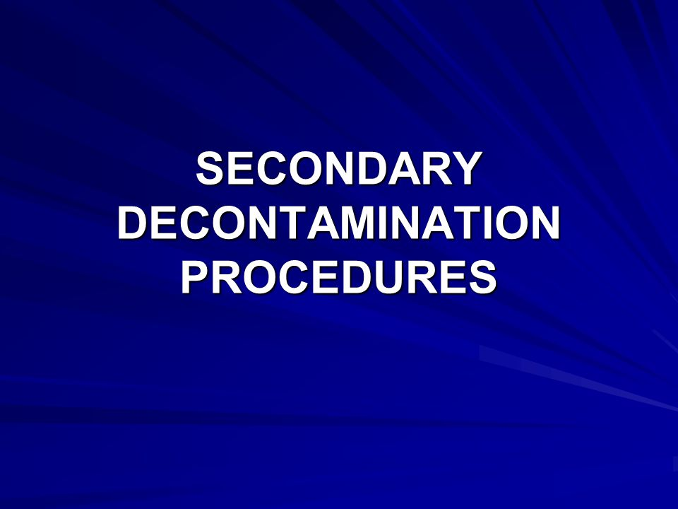 SECONDARY DECONTAMINATION PROCEDURES