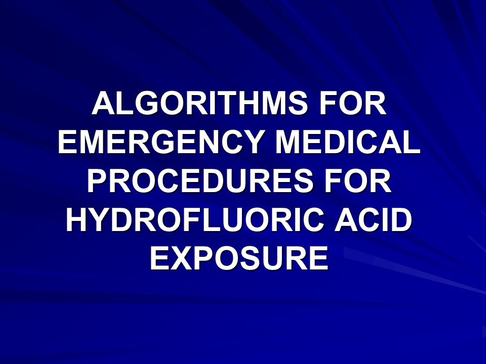 ALGORITHMS FOR EMERGENCY MEDICAL PROCEDURES FOR HYDROFLUORIC ACID EXPOSURE
