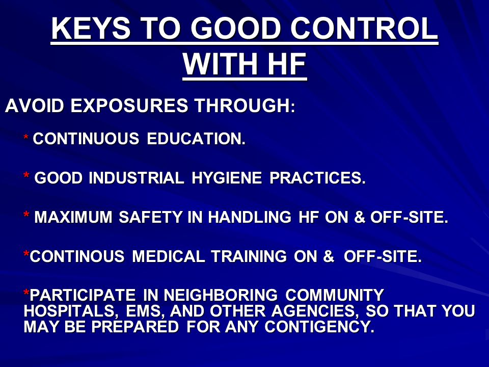 KEYS TO GOOD CONTROL WITH HF AVOID EXPOSURES THROUGH : * CONTINUOUS EDUCATION.