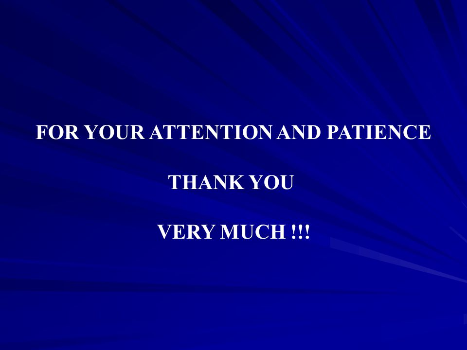 FOR YOUR ATTENTION AND PATIENCE THANK YOU VERY MUCH !!!
