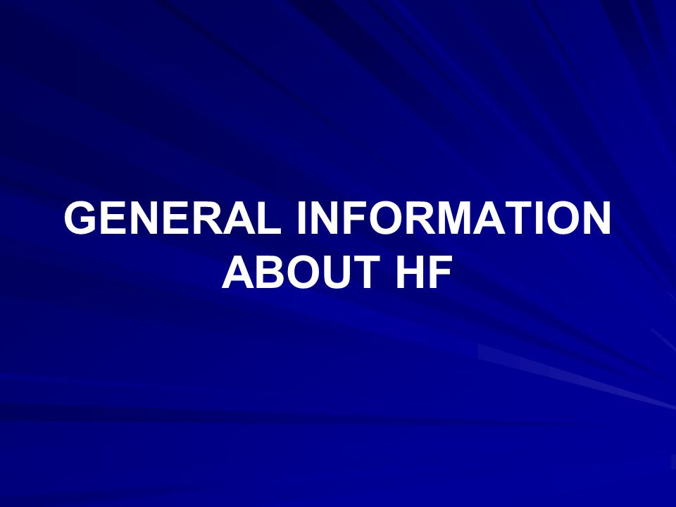 GENERAL INFORMATION ABOUT HF