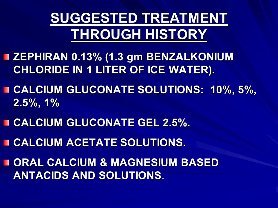 SUGGESTED TREATMENT THROUGH HISTORY ZEPHIRAN 0.13% (1.3 gm BENZALKONIUM CHLORIDE IN 1 LITER OF ICE WATER).