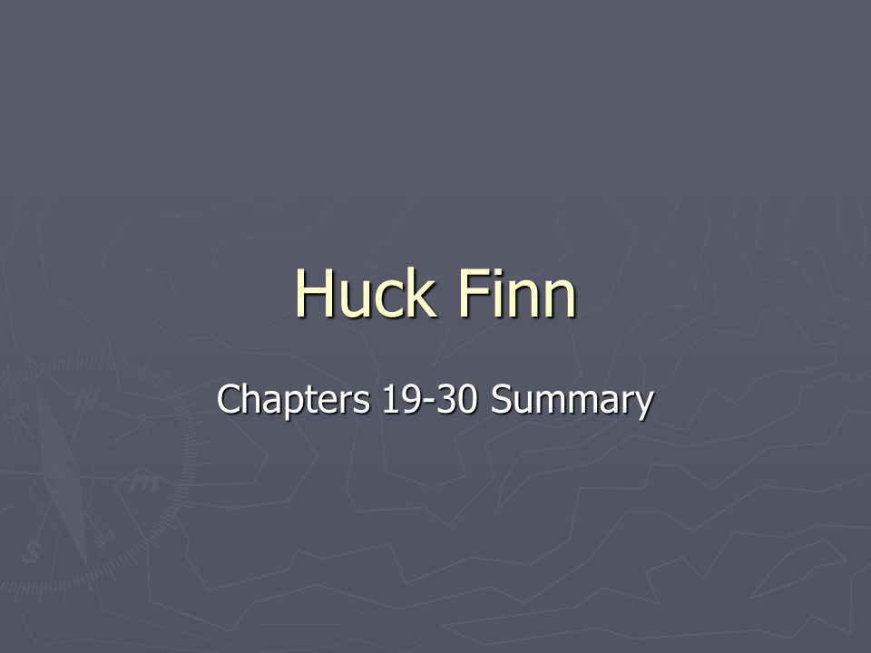 Chapter 19 ► Continue Journey down the river ► Huck goes ashore and meets two men who are running from trouble ► Both men are con men and are escaping angry townspeople ► They fool Huck and Jim by saying that they are an English Duke and the heir to the throne in France (dauphin)