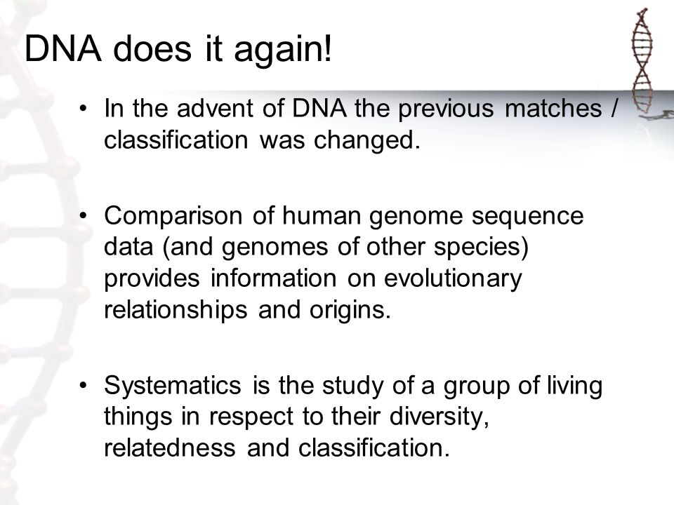 DNA does it again. In the advent of DNA the previous matches / classification was changed.