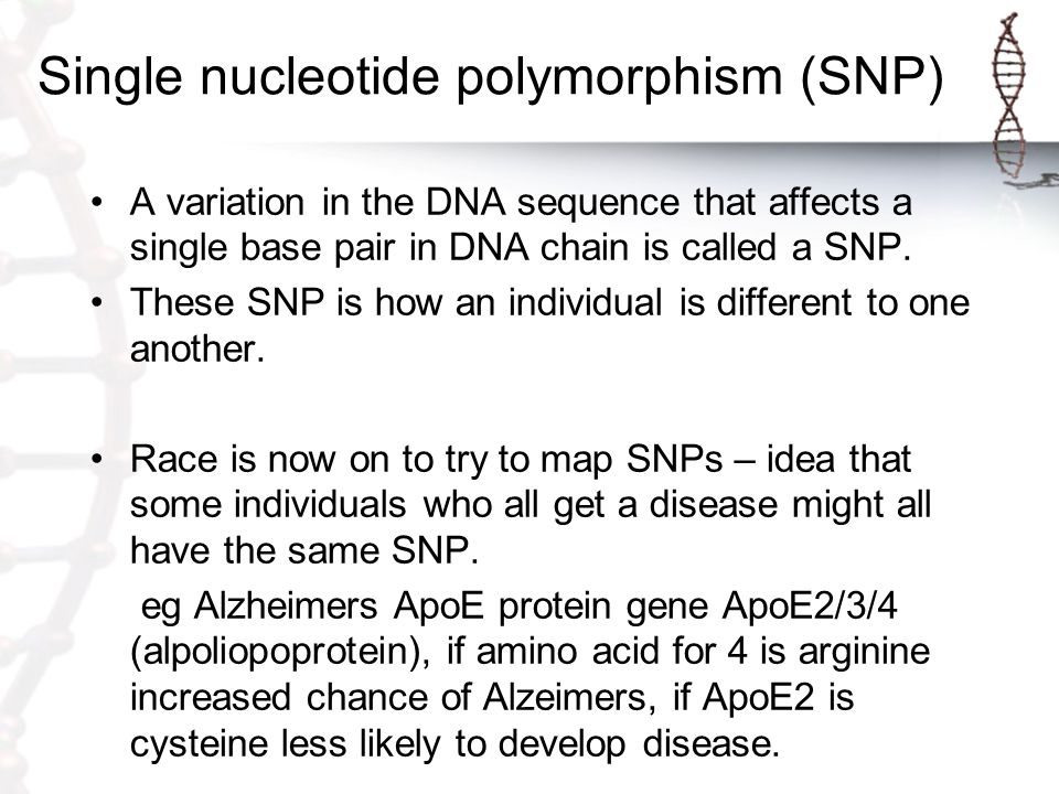 Single nucleotide polymorphism (SNP) A variation in the DNA sequence that affects a single base pair in DNA chain is called a SNP.