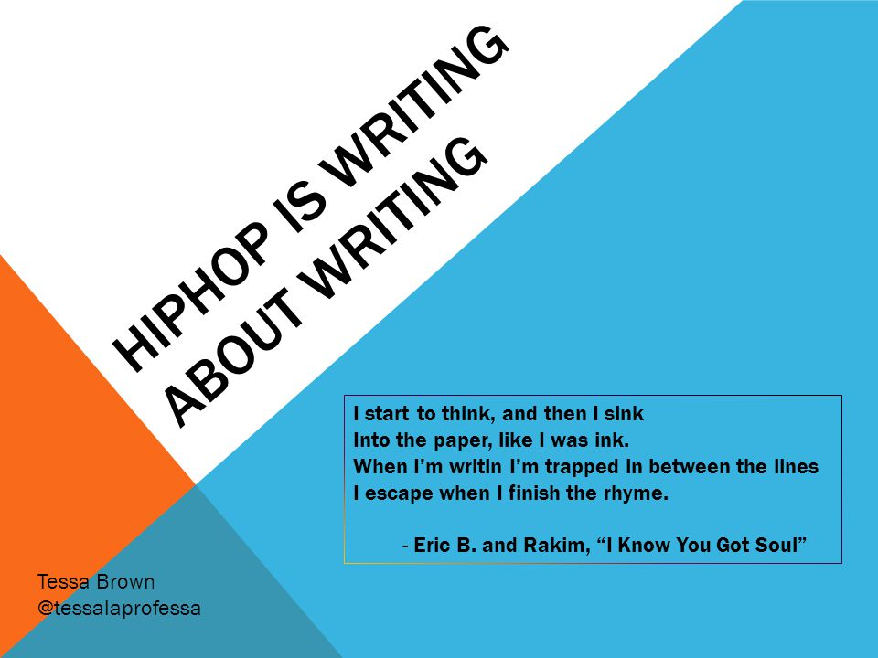 HIPHOP IS WRITING ABOUT WRITING I start to think, and then I sink Into the paper, like I was ink.