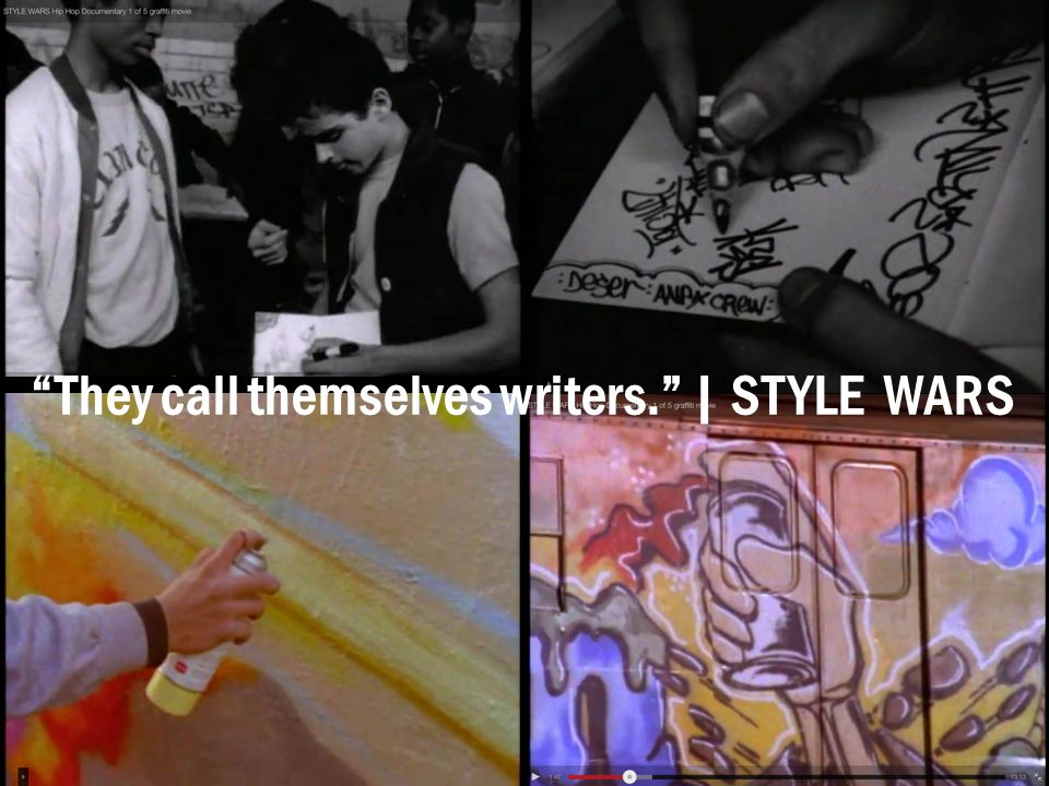 They call themselves writers. | STYLE WARS