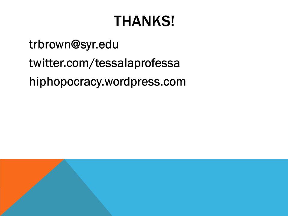 THANKS! trbrown@syr.edu twitter.com/tessalaprofessa hiphopocracy.wordpress.com