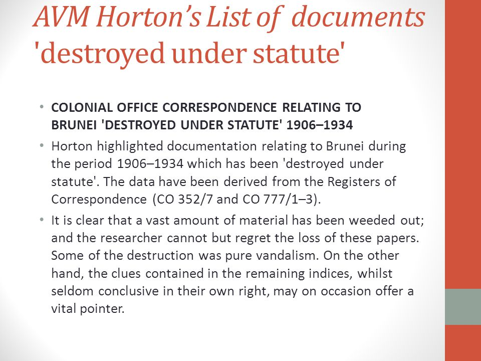AVM Horton's List of documents 'destroyed under statute' COLONIAL OFFICE CORRESPONDENCE RELATING TO BRUNEI 'DESTROYED UNDER STATUTE' 1906–1934 Horton