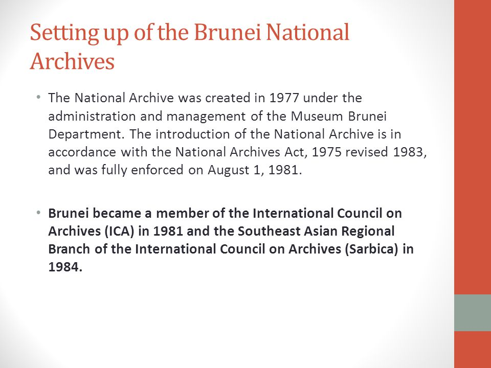 Setting up of the Brunei National Archives The National Archive was created in 1977 under the administration and management of the Museum Brunei Department.