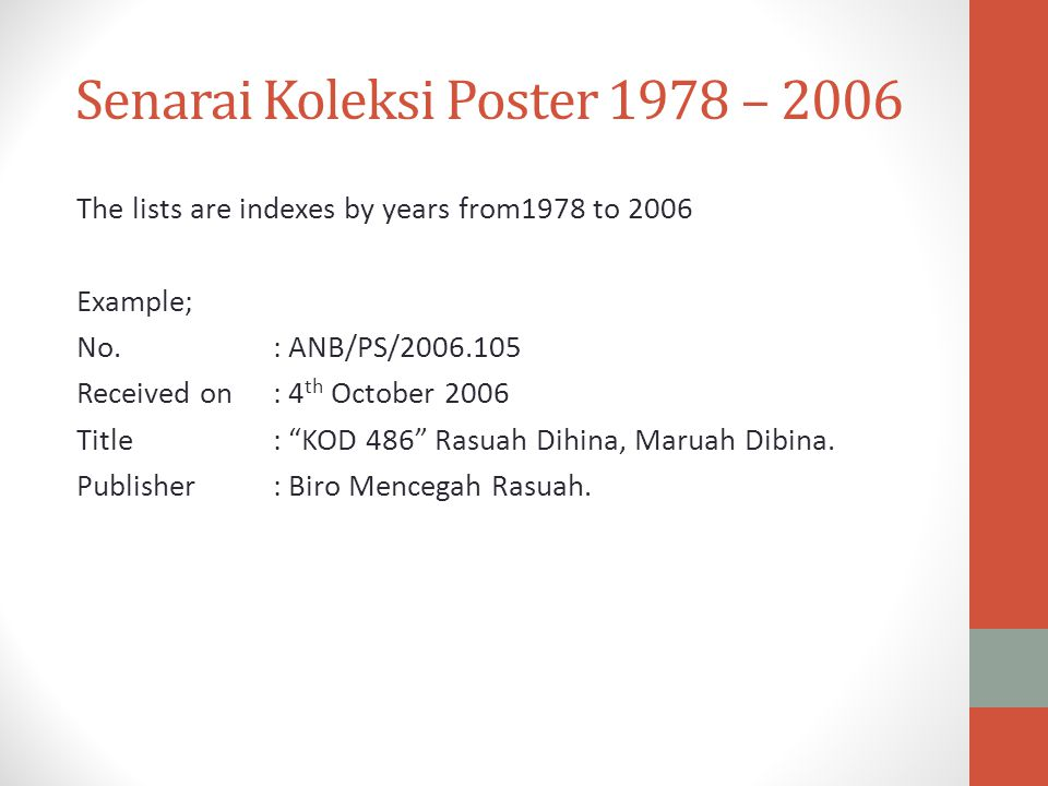 Senarai Koleksi Poster 1978 – 2006 The lists are indexes by years from1978 to 2006 Example; No. : ANB/PS/2006.105 Received on: 4 th October 2006 Title