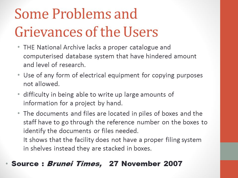 Some Problems and Grievances of the Users THE National Archive lacks a proper catalogue and computerised database system that have hindered amount and level of research.