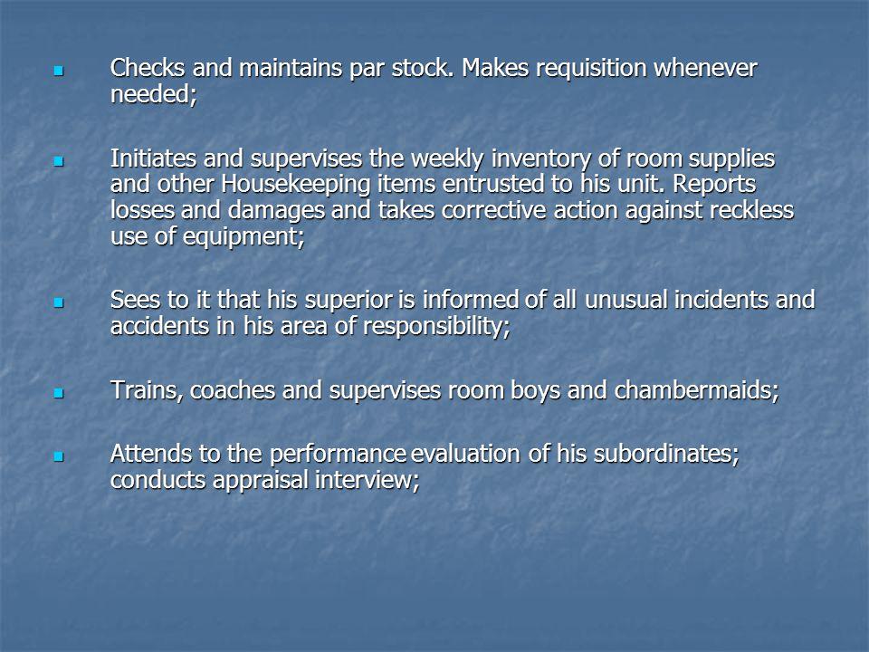 Checks and maintains par stock.Makes requisition whenever needed; Checks and maintains par stock.