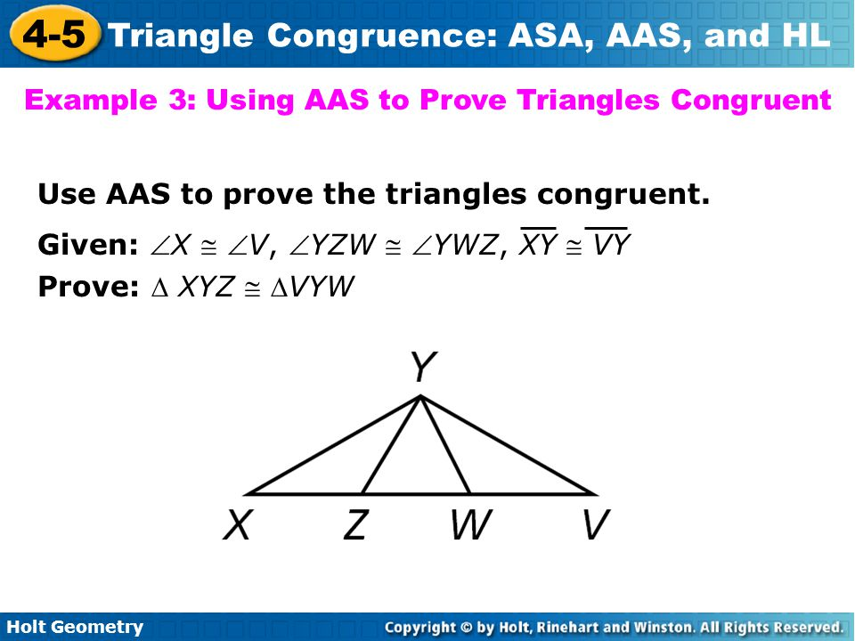 Holt Geometry 4-5 Triangle Congruence: ASA, AAS, and HL Example 3: Using AAS to Prove Triangles Congruent Use AAS to prove the triangles congruent. Gi