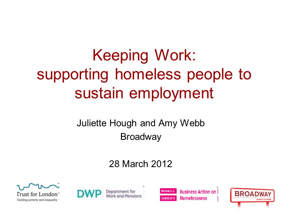 Keeping Work: our progress In-depth interviews conducted with 9 homeless people who are about to start / have just started work.