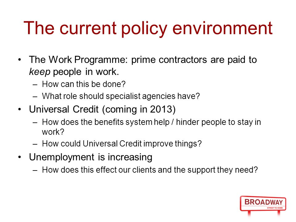 The current policy environment The Work Programme: prime contractors are paid to keep people in work.