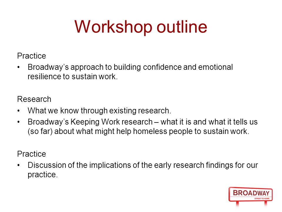 Workshop outline Practice Broadway's approach to building confidence and emotional resilience to sustain work. Research What we know through existing