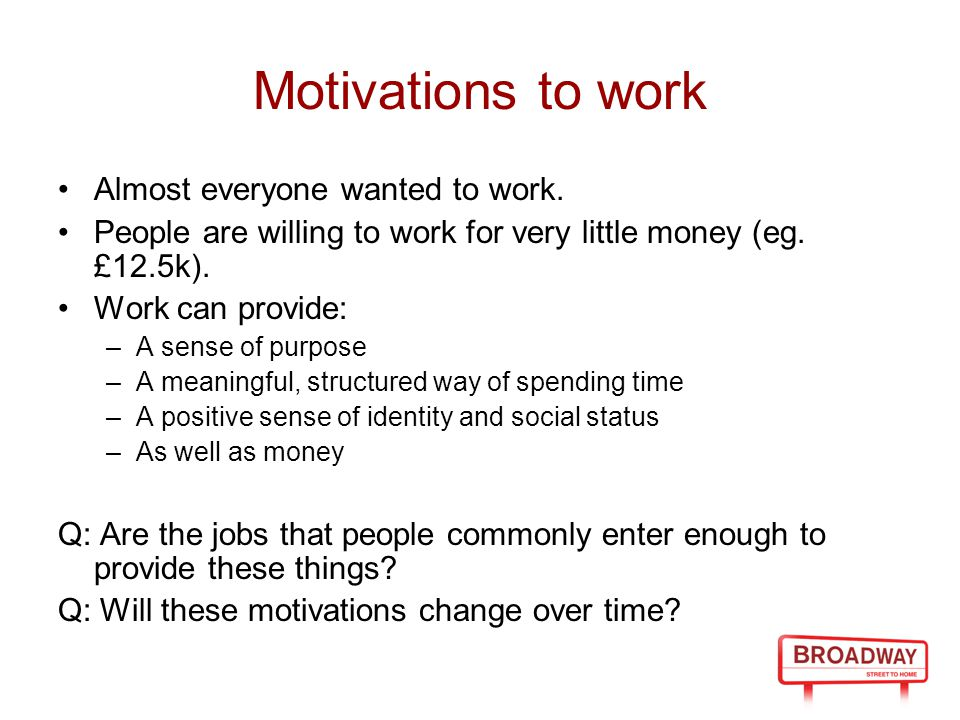 Motivations to work Almost everyone wanted to work.
