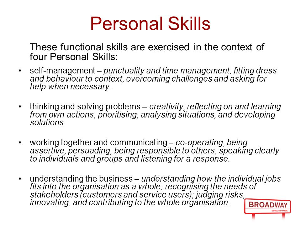 Personal Skills These functional skills are exercised in the context of four Personal Skills: self-management – punctuality and time management, fitting dress and behaviour to context, overcoming challenges and asking for help when necessary.