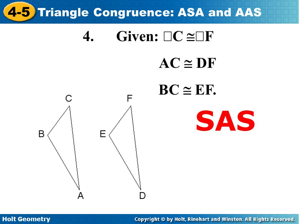 Holt Geometry 4-5 Triangle Congruence: ASA and AAS 4. Given:  C  F AC  DF BC  EF. SAS