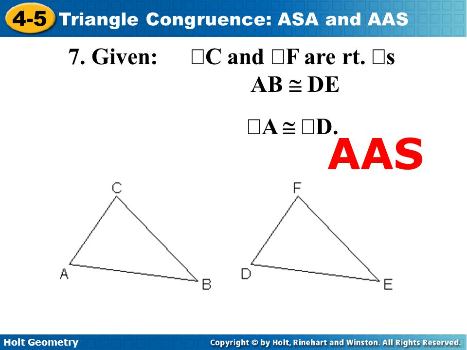Holt Geometry 4-5 Triangle Congruence: ASA and AAS 7. Given:  C and  F are rt.  s AB  DE  A   D. AAS