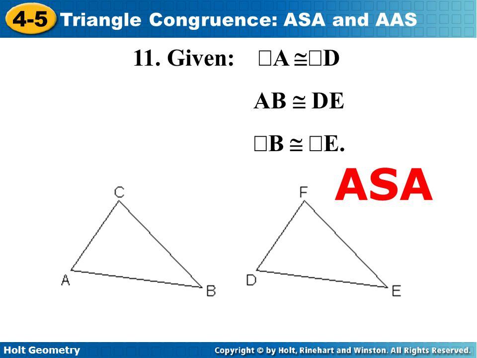 Holt Geometry 4-5 Triangle Congruence: ASA and AAS 11. Given:  A  D AB  DE  B   E. ASA