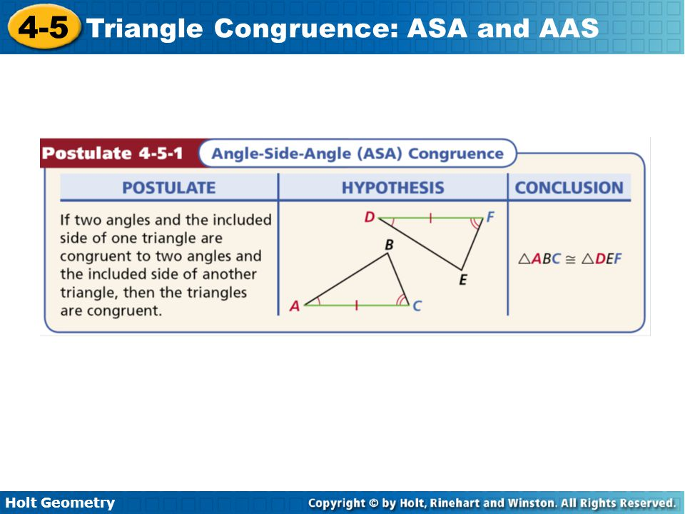 Holt Geometry 4-5 Triangle Congruence: ASA and AAS Example 1: Applying ASA Congruence Determine if you can use ASA to prove the triangles congruent.