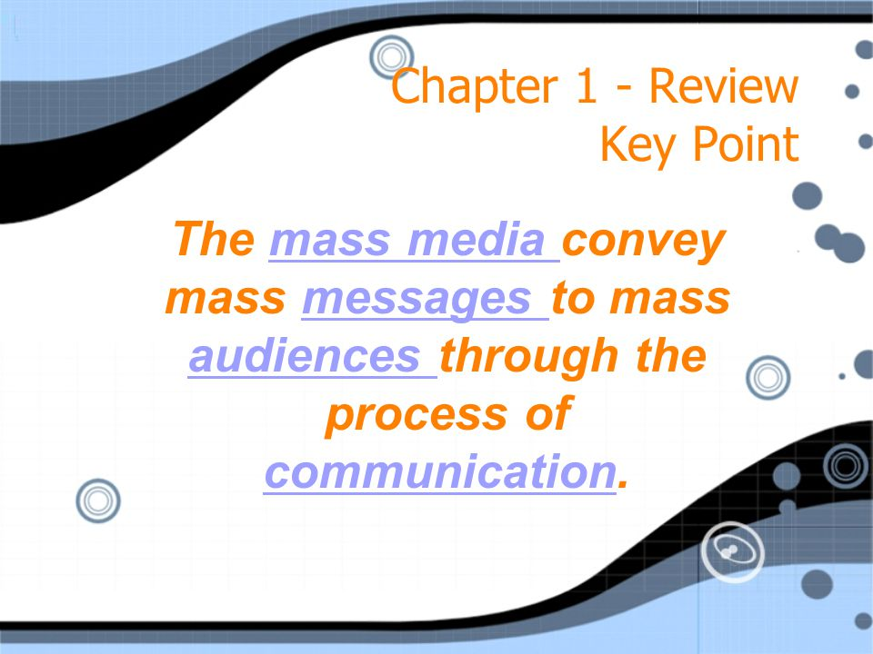 The mass media convey mass messages to mass audiences through the process of communication.mass media messages audiences communication Chapter 1 - Review Key Point