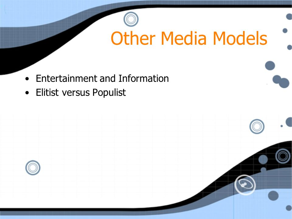 Other Media Models Entertainment and Information Elitist versus Populist Entertainment and Information Elitist versus Populist