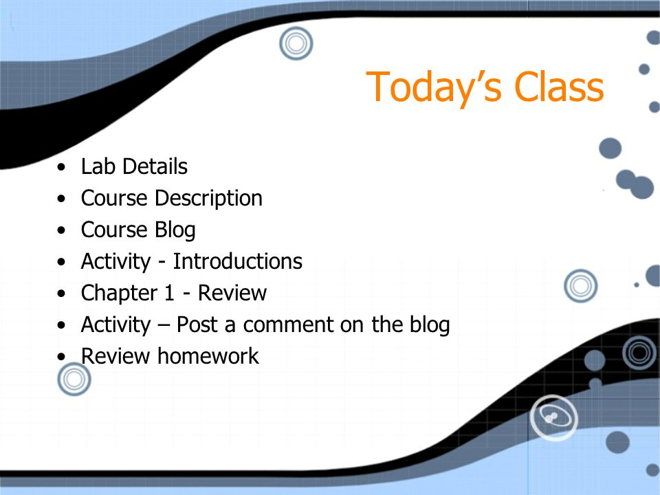 Today's Class Lab Details Course Description Course Blog Activity - Introductions Chapter 1 - Review Activity – Post a comment on the blog Review homework Lab Details Course Description Course Blog Activity - Introductions Chapter 1 - Review Activity – Post a comment on the blog Review homework