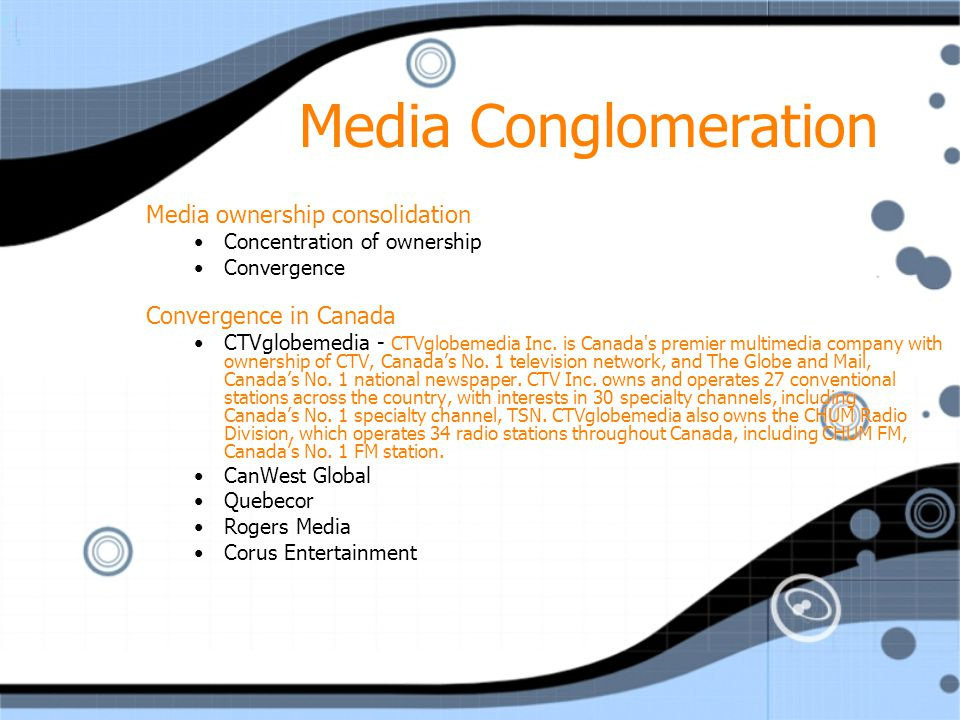 Media Conglomeration Media ownership consolidation Concentration of ownership Convergence Convergence in Canada CTVglobemedia - CTVglobemedia Inc. is