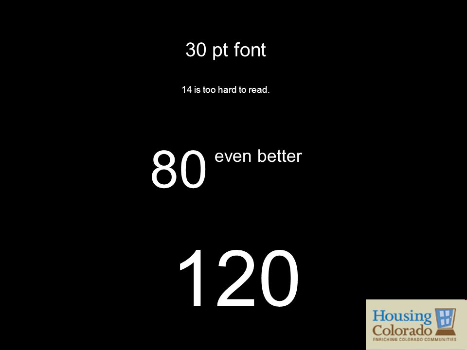 30 pt font 14 is too hard to read. 80 even better 120