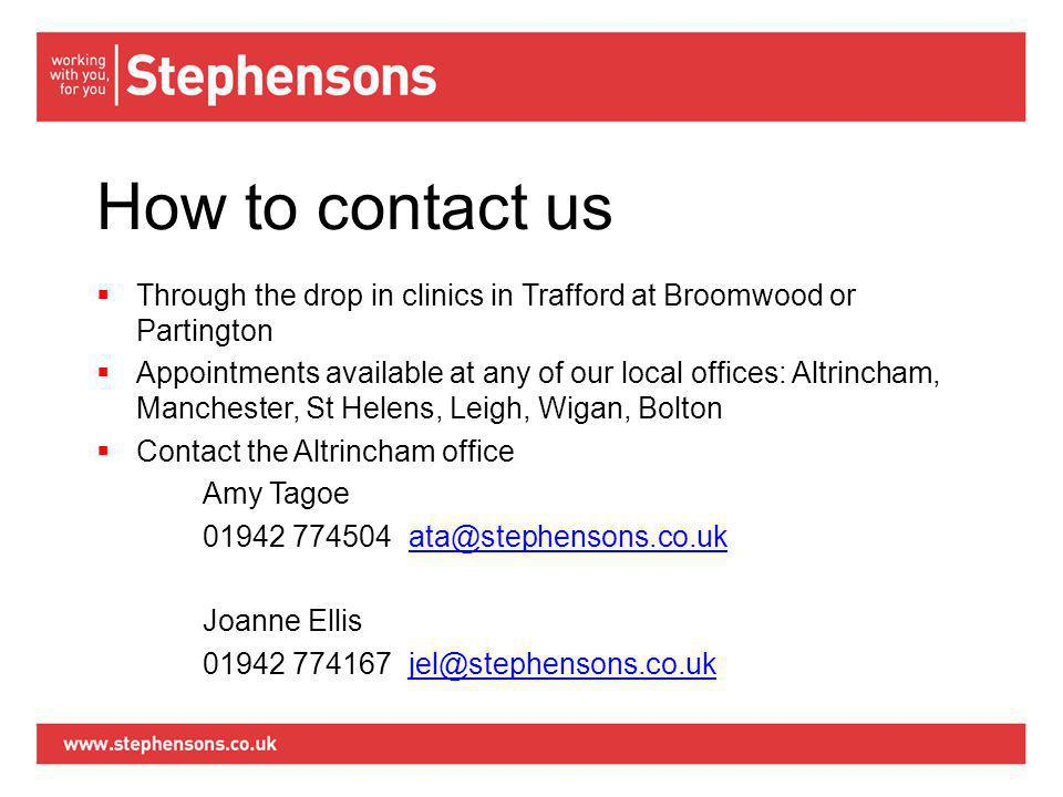 How to contact us  Through the drop in clinics in Trafford at Broomwood or Partington  Appointments available at any of our local offices: Altrincham, Manchester, St Helens, Leigh, Wigan, Bolton  Contact the Altrincham office Amy Tagoe 01942 774504 ata@stephensons.co.ukata@stephensons.co.uk Joanne Ellis 01942 774167 jel@stephensons.co.ukjel@stephensons.co.uk